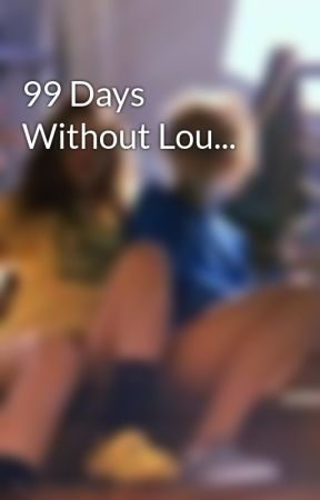 99 Days Without Lou... by PaxtonStyles21