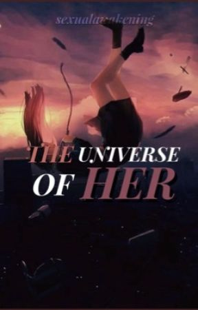 The Universe of Her  by sexualawakening