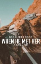 When He Met Her ✔️ (COMPLETED) by carlyne123