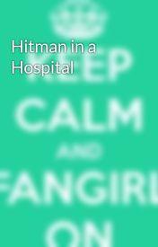 Hitman in a Hospital by Magic-Anime-Freak