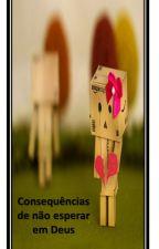 Consequências de não esperar em Deus by RicardoBarbosa554