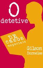 O detetive de casos especiais Gilson Dorneles by krisgrandi