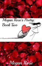 Megan Rose's Poetry: Book Two by Poet_Megan_Rose