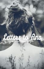 Letters to Ana by sinktheocean