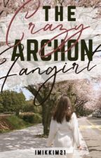 The Crazy Archon Fangirl (Book 1) by imikkim21