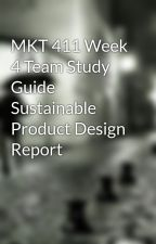 MKT 411 Week 4 Team Study Guide Sustainable Product Design Report by nahidnahab9