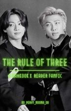 The Rule Of Three (Namkook X Reader Fanfic) by 0o_pervy_noona_o0