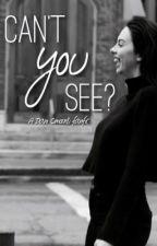 Can't You See? • Dani Cimorelli • by flyawaywriter