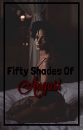 Fifty Shades Of August by TrippyNinjaa
