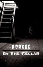 A Creak In The Cellar by Iwriteandoof