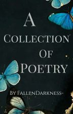 A Collection Of Poetry by FallenDarkness-