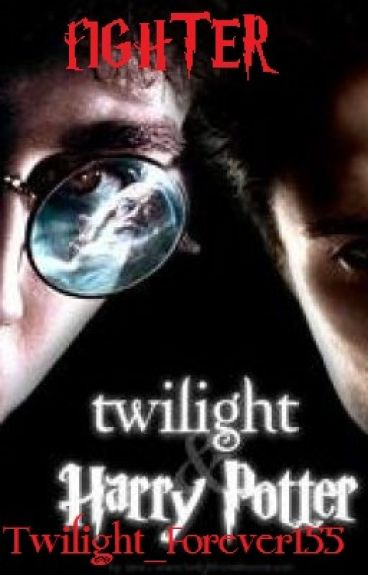 Fighter (Twilight/Harry Potter Crossover) - Book 3