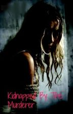 Kidnapped By The Murderer (completed) (#Wattys2014) by Hollysmallwood