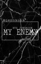 My Enermy. | Bts Jungkook  by jenokook