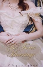 The Force Marriage (COMPLETED) by CKyoungbae