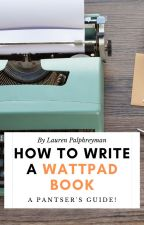HOW TO WRITE A WATTPAD BOOK by LEPalphreyman
