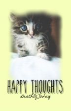 Happy Thoughts by DeathOfToday