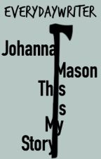 Johanna Mason: This Is My Story by EverydayWriter