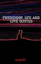 FRIENDSHIP, LIFE  AND LOVE QUOTES by nurjaan17