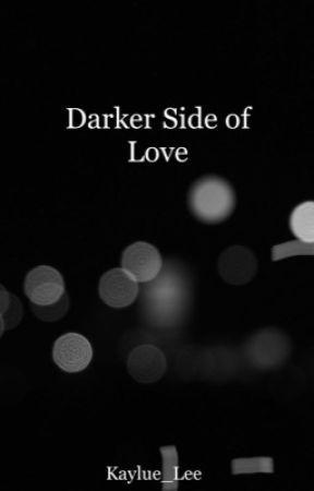 Darker Side of Love by Kaylue_Lee