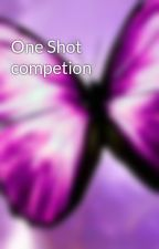 One Shot competion by PeonyGirl