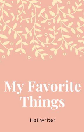 My Favorite things by Hailwriter
