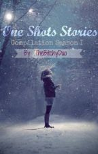 One shot stories -compilation- by TheBitchyDuo