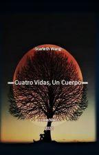 --Cuatro Vidas, Un Cuerpo-- by AleannieHan