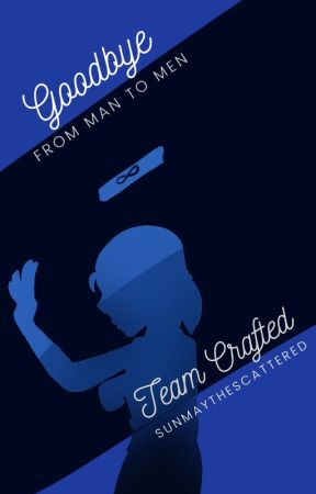 Goodbye, From Man to Men | Team Crafted by SunmayTheScattered