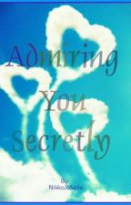Admiring You Secretly by NikkaJoSelle
