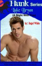 HUNK Series: Luke Bryan ( A Night With You ) by AngelWhite651