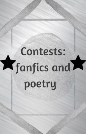 CONTESTS: fanfics, poetry, and everything in between by SuperSilverSpy