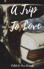 A Trip to Love (ARTL, #2) by frappiness