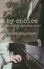 by choice (adopted by brendon urie) by REG10NALATBEST