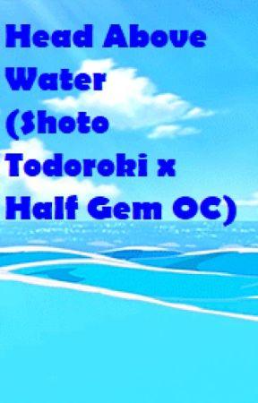 Head Above Water (Shoto Todoroki x Half Gem OC) by Shipping_Empress