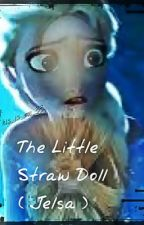 The Little Straw Doll (Jelsa) [On Hold] by This_is_me_33
