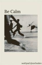 Be Calm  by sochoden