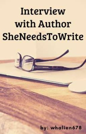 Interview with Author SheNeedsToWrite by whalien678