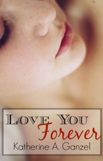 Love You Forever (2013 Wattys Finalist)