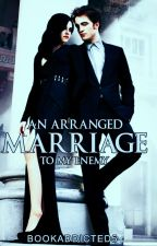 An Arranged Marriage to my Enemy by bookaddicted5