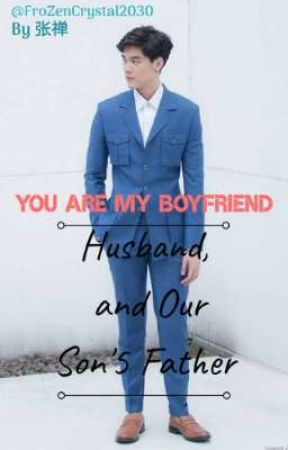 You Are My Boyfriend, Husband And Our Son's Father by FroZenCrystal2030