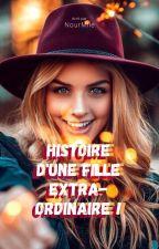 Histoire d'une fille extra-ordinaire ! 2 by NourMlle