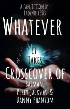Whatever It Takes - Batman, Percy Jackson & Danny Phantom Crosscover by LadyNoir303