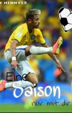 Eine Saison nur mit dir! (Neymar FF) by henny13