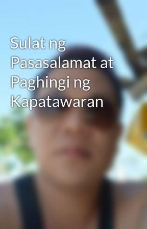 Sulat ng Pasasalamat at Paghingi ng Kapatawaran - Wattpad