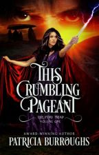 This Crumbling Pageant -- Dark Epic Fantasy by PatriciaBurroughs