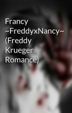Francy ~FreddyxNancy~ (Freddy Krueger Romance) by CutThroatArtist