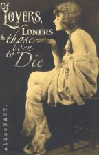 Of Lovers, Loners & Those Born To Die by AliceNACT