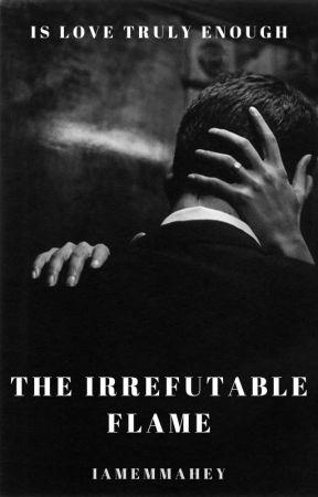 The Irrefutable Flame⎪✓ by IAmEmmaHey