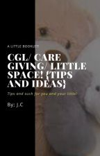 CGL/Care Giving/ Little Space {tips and ideas} by thatfilthyqueer